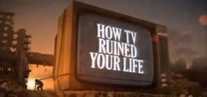 How TV ruined your life.